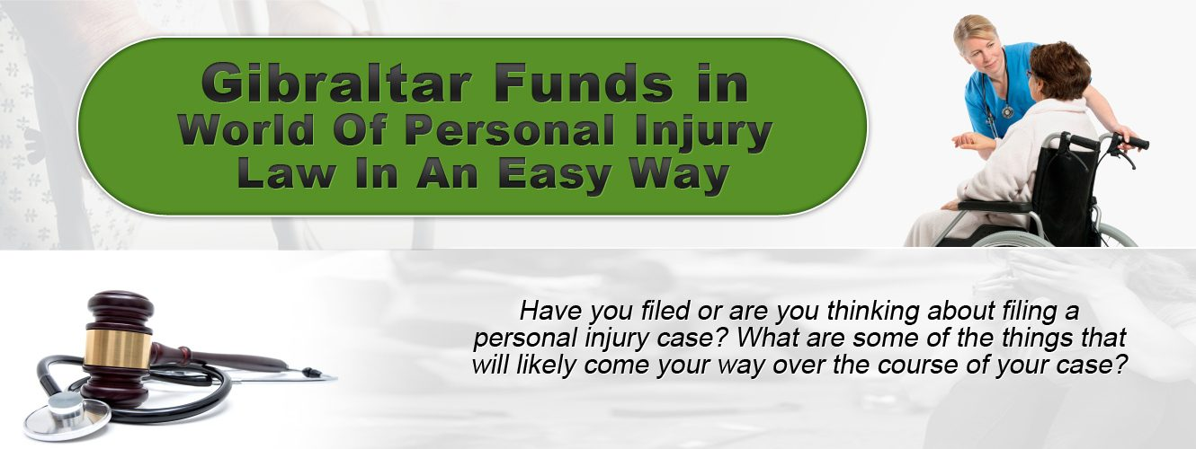 Gibraltar Funds in World Of Personal Injury Law In An Easy Way